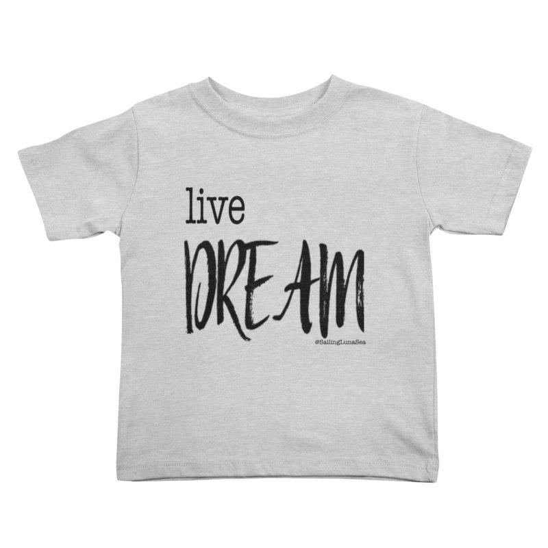 Live Small, Dream Big!  Kids Toddler T-Shirt by Sailing Luna Sea's Swag Shop