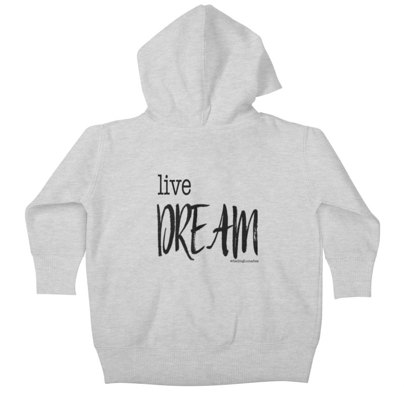 Live Small, Dream Big!  Kids Baby Zip-Up Hoody by Sailing Luna Sea's Swag Shop