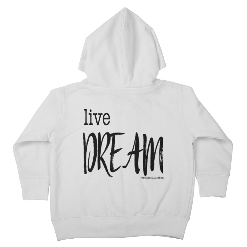 Live Small, Dream Big!  Kids Toddler Zip-Up Hoody by Sailing Luna Sea's Swag Shop