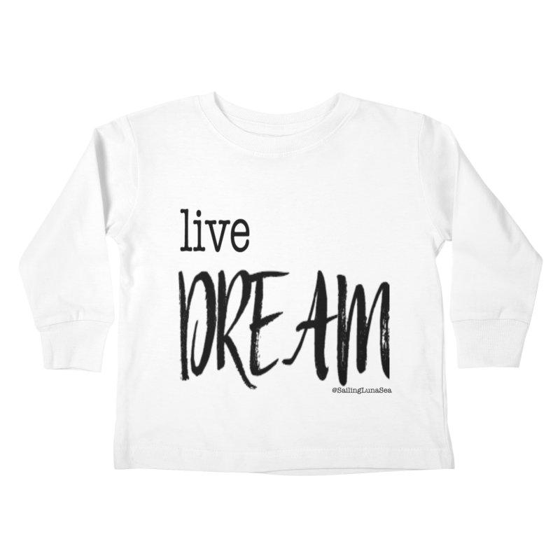 Live Small, Dream Big!  Kids Toddler Longsleeve T-Shirt by Sailing Luna Sea's Swag Shop