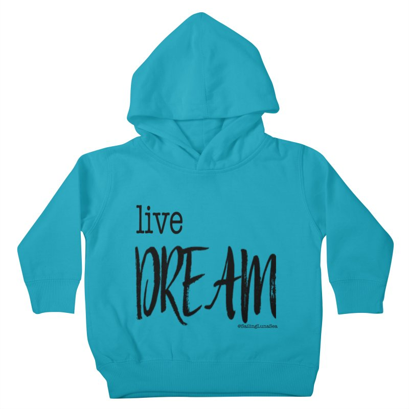 Live Small, Dream Big!  Kids Toddler Pullover Hoody by Sailing Luna Sea's Swag Shop
