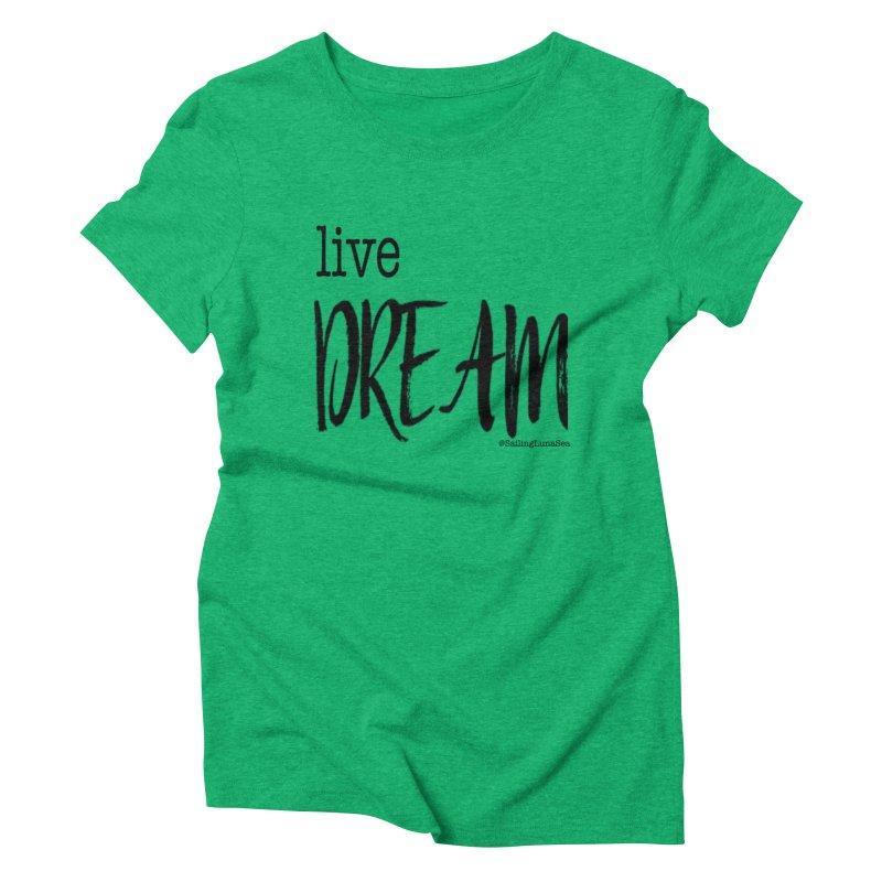 Live Small, Dream Big!  Women's Triblend T-shirt by Sailing Luna Sea's Swag Shop