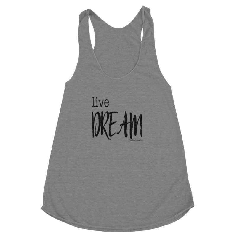 Live Small, Dream Big!  Women's Racerback Triblend Tank by Sailing Luna Sea's Swag Shop