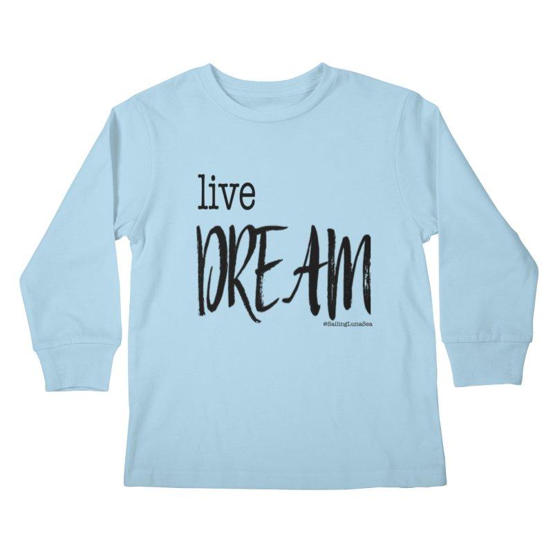 Live Small, Dream Big!  Kids Longsleeve T-Shirt by Sailing Luna Sea's Swag Shop