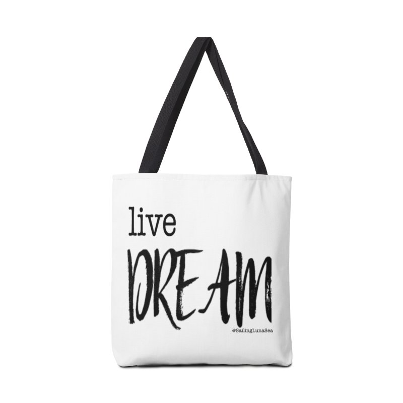 Live Small, Dream Big!  Accessories Bag by Sailing Luna Sea's Swag Shop