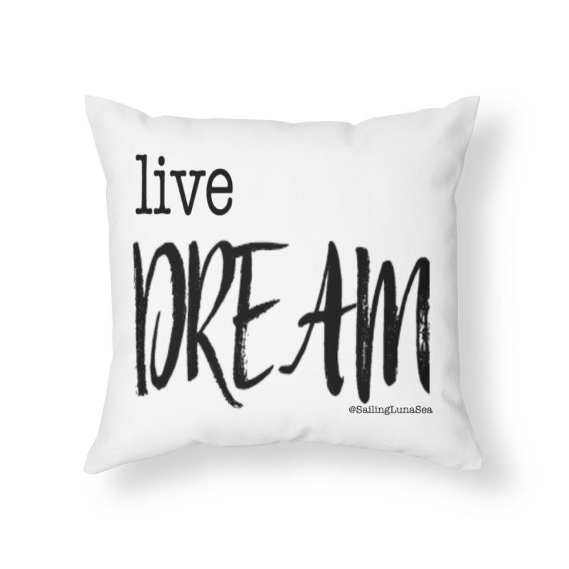 Live Small, Dream Big!  Home Throw Pillow by Sailing Luna Sea's Swag Shop
