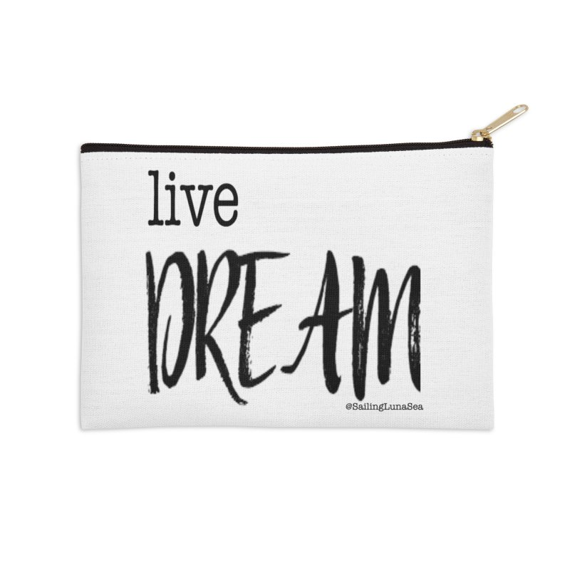 Live Small, Dream Big!  Accessories Zip Pouch by Sailing Luna Sea's Swag Shop