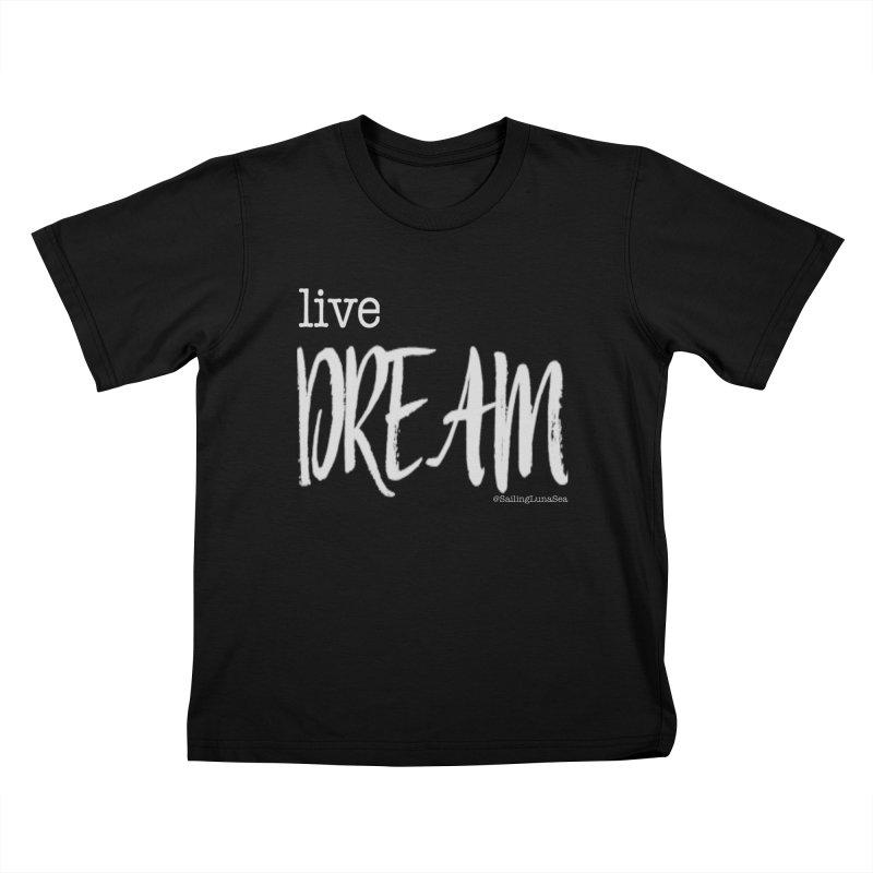 Live small, DREAM big! light gray text tshirt Kids T-Shirt by Sailing Luna Sea's Swag Shop