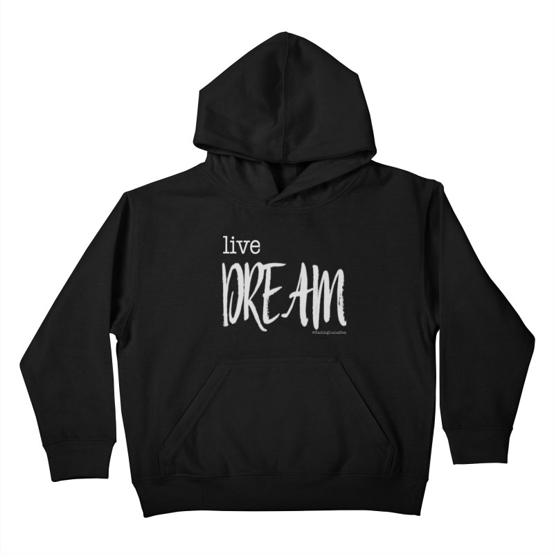 Live small, DREAM big! light gray text tshirt Kids Pullover Hoody by Sailing Luna Sea's Swag Shop