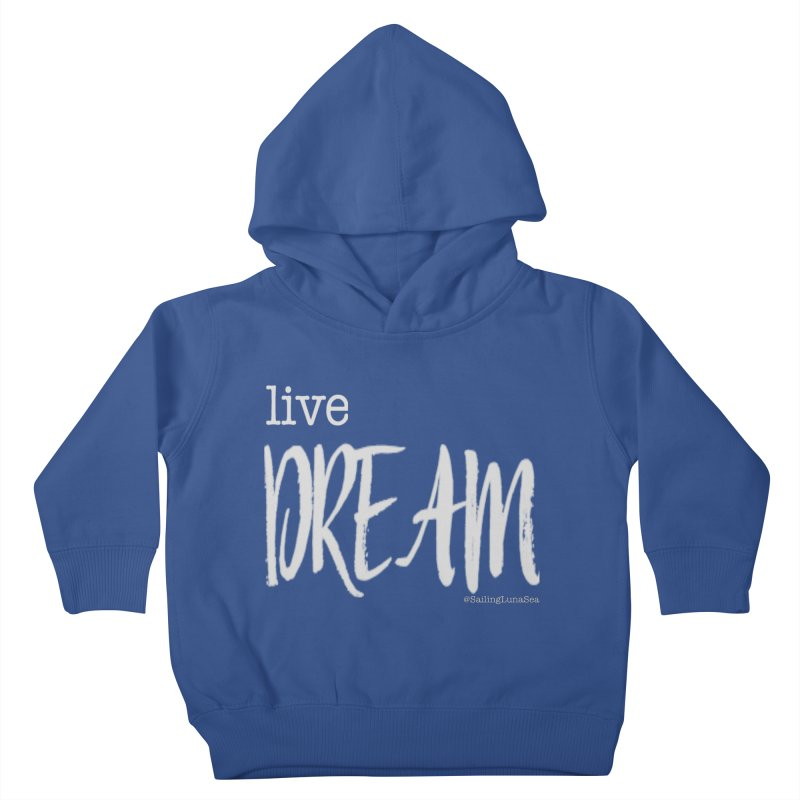 Live small, DREAM big! light gray text tshirt Kids Toddler Pullover Hoody by Sailing Luna Sea's Swag Shop