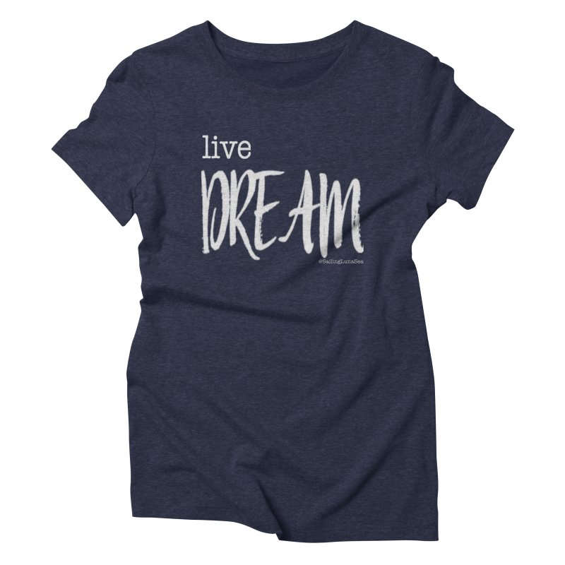 Live small, DREAM big! light gray text tshirt Women's Triblend T-shirt by Sailing Luna Sea's Swag Shop