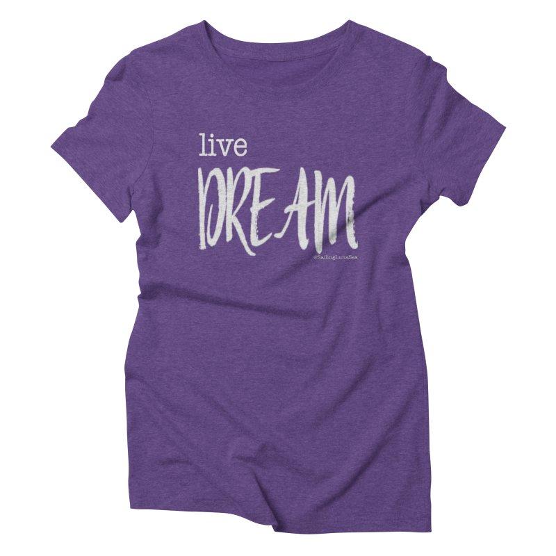 Live small, DREAM big! light gray text tshirt Women's Triblend T-Shirt by Sailing Luna Sea's Swag Shop