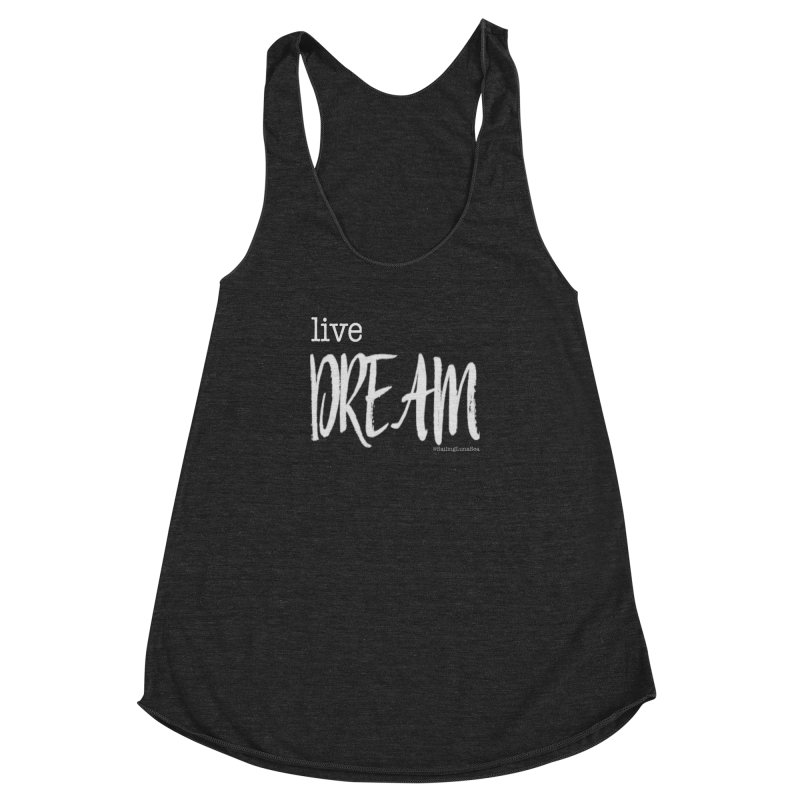 Live small, DREAM big! light gray text tshirt Women's Racerback Triblend Tank by Sailing Luna Sea's Swag Shop