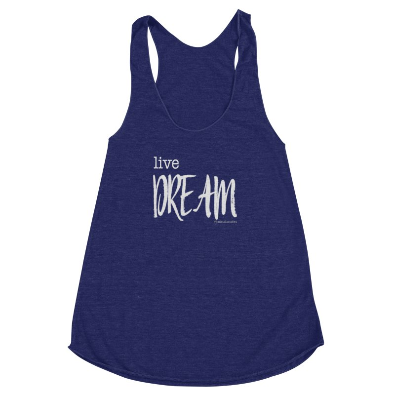 Live small, DREAM big! light gray text tshirt Women's Racerback Triblend Tank by Sailing Luna Sea's Swag Shop