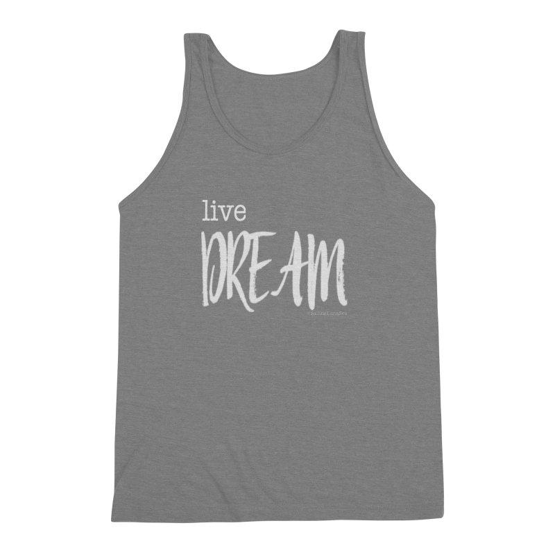 Live small, DREAM big! light gray text tshirt Men's Triblend Tank by Sailing Luna Sea's Swag Shop