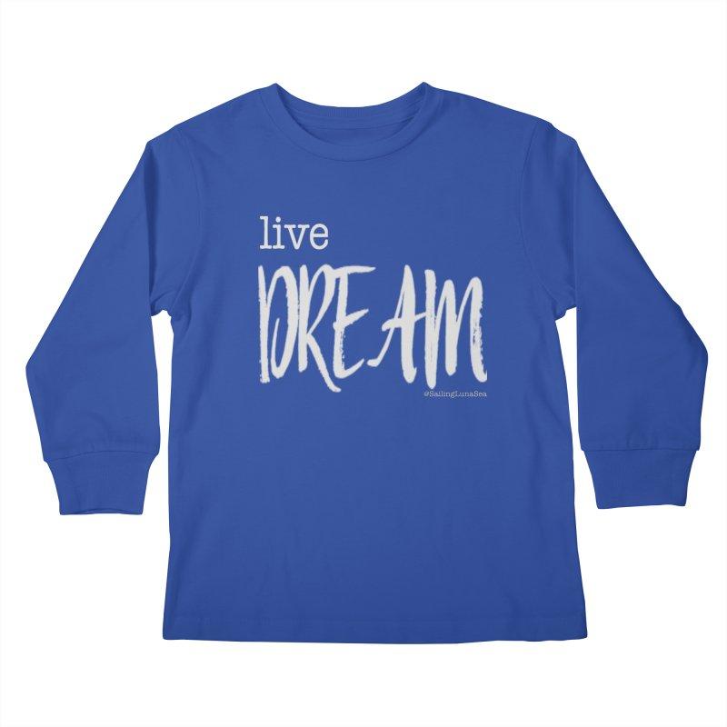 Live small, DREAM big! light gray text tshirt Kids Longsleeve T-Shirt by Sailing Luna Sea's Swag Shop