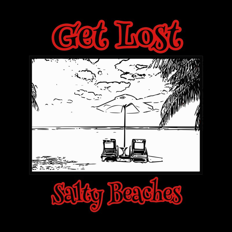 Get Lost by Salty Beaches's Artist Shop