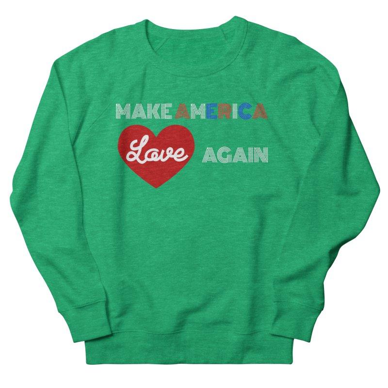 Make America Love Again Women's Sweatshirt by Sam Shain's Artist Shop