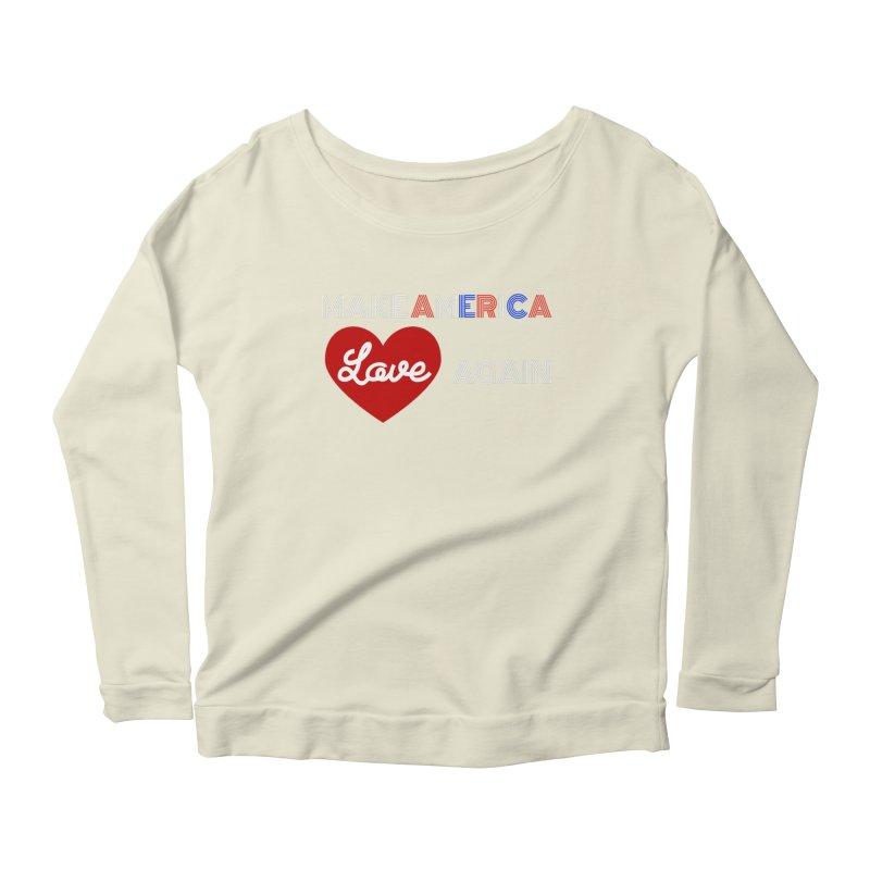Make America Love Again Women's Scoop Neck Longsleeve T-Shirt by Sam Shain's Artist Shop