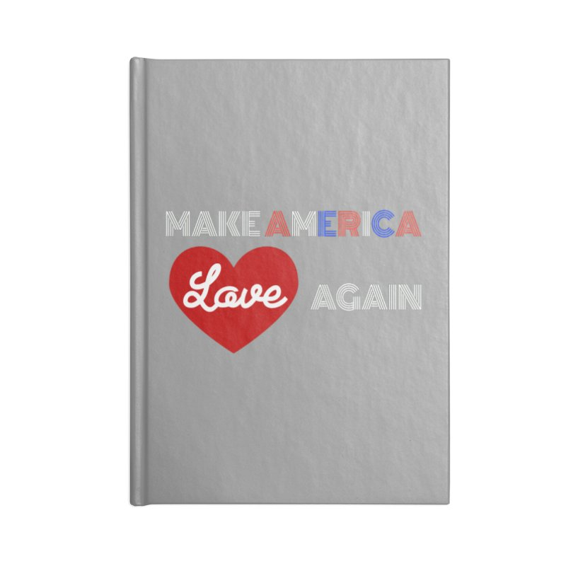 Make America Love Again Accessories Lined Journal Notebook by Sam Shain's Artist Shop