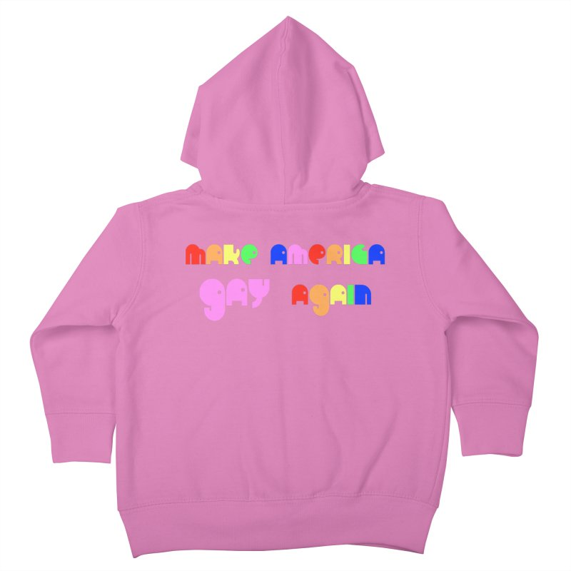 Make America Gay Again Kids Toddler Zip-Up Hoody by Sam Shain's Artist Shop