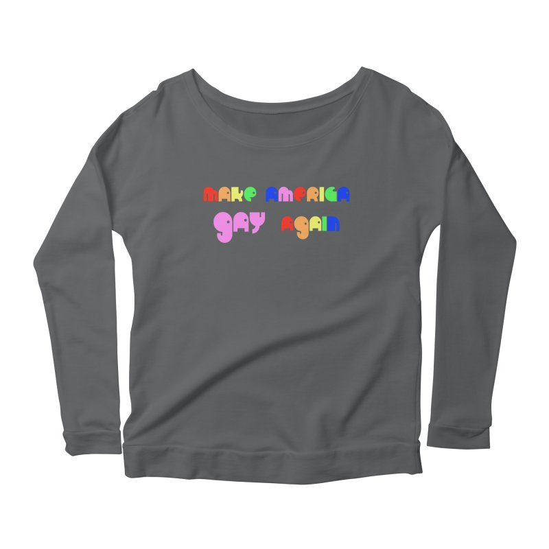 Make America Gay Again Women's Scoop Neck Longsleeve T-Shirt by Sam Shain's Artist Shop