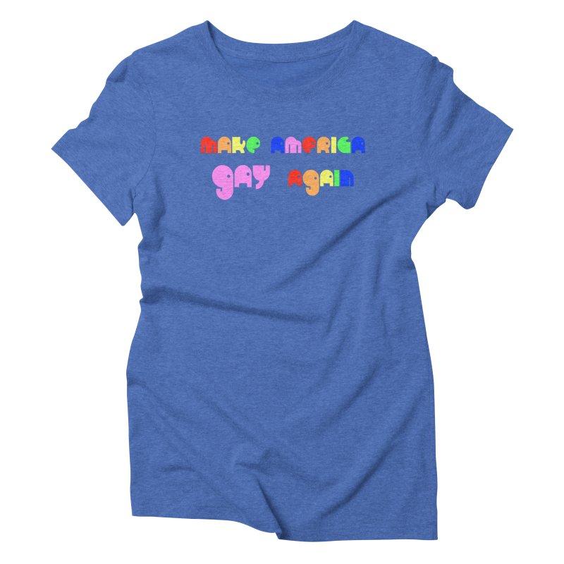 Make America Gay Again Women's Triblend T-Shirt by Sam Shain's Artist Shop