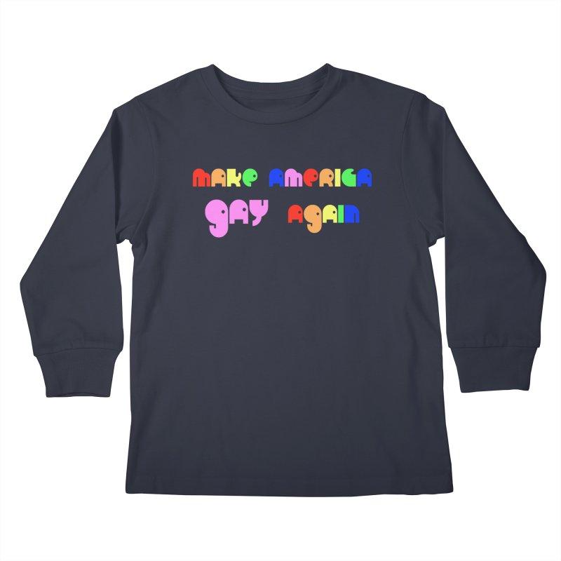 Make America Gay Again Kids Longsleeve T-Shirt by Sam Shain's Artist Shop