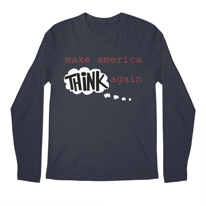 Make America Think Again Men's Regular Longsleeve T-Shirt by Sam Shain's Artist Shop