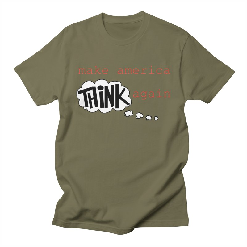 Make America Think Again Women's Regular Unisex T-Shirt by Sam Shain's Artist Shop