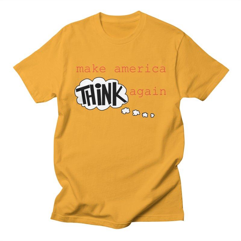 Make America Think Again Men's Regular T-Shirt by Sam Shain's Artist Shop