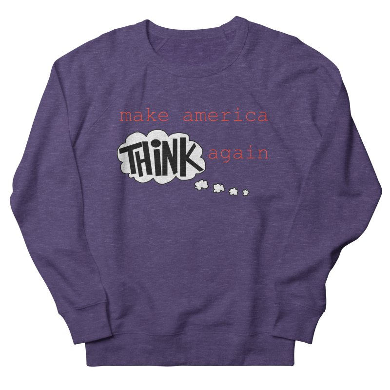 Make America Think Again Women's French Terry Sweatshirt by Sam Shain's Artist Shop