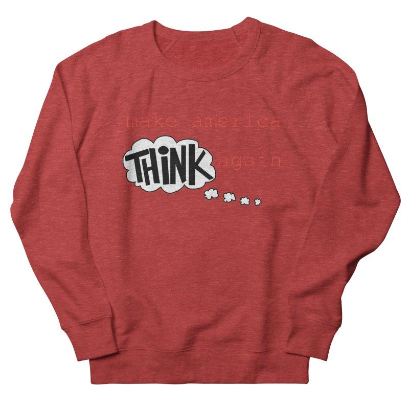 Make America Think Again Women's French Terry Sweatshirt by Sam Shain's Artist Shop