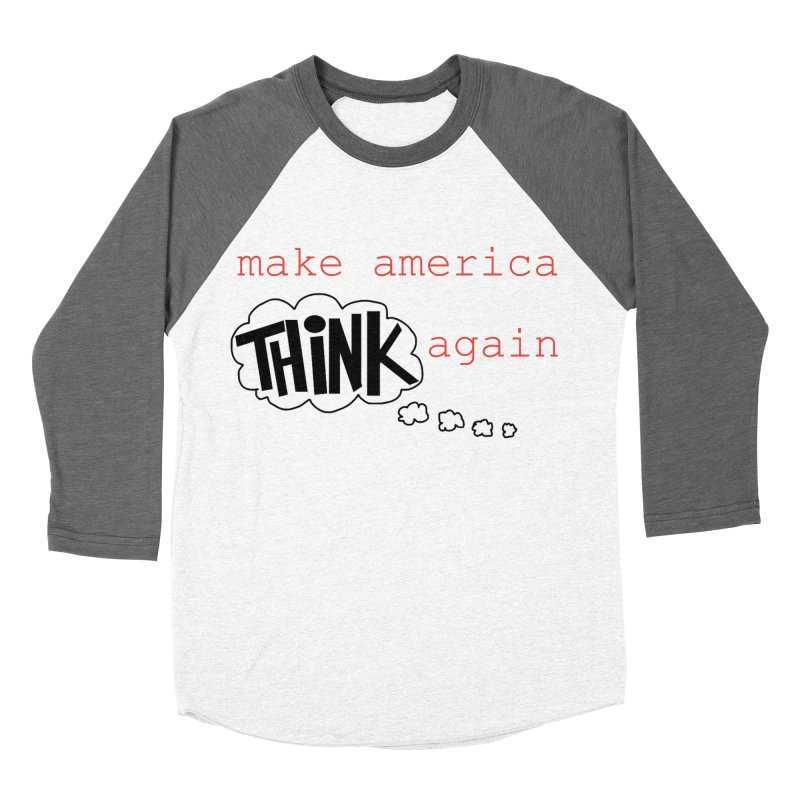 Make America Think Again Women's Baseball Triblend Longsleeve T-Shirt by Sam Shain's Artist Shop