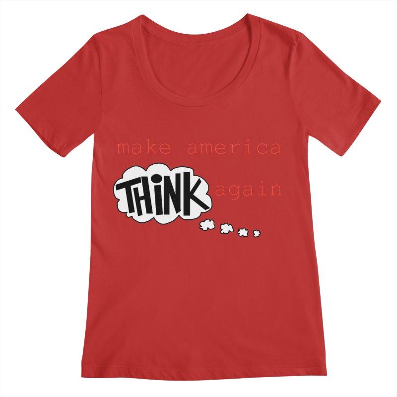 Make America Think Again Women's Regular Scoop Neck by Sam Shain's Artist Shop