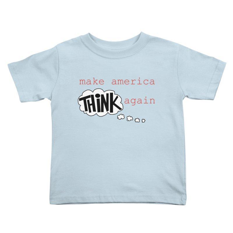 Make America Think Again Kids Toddler T-Shirt by Sam Shain's Artist Shop