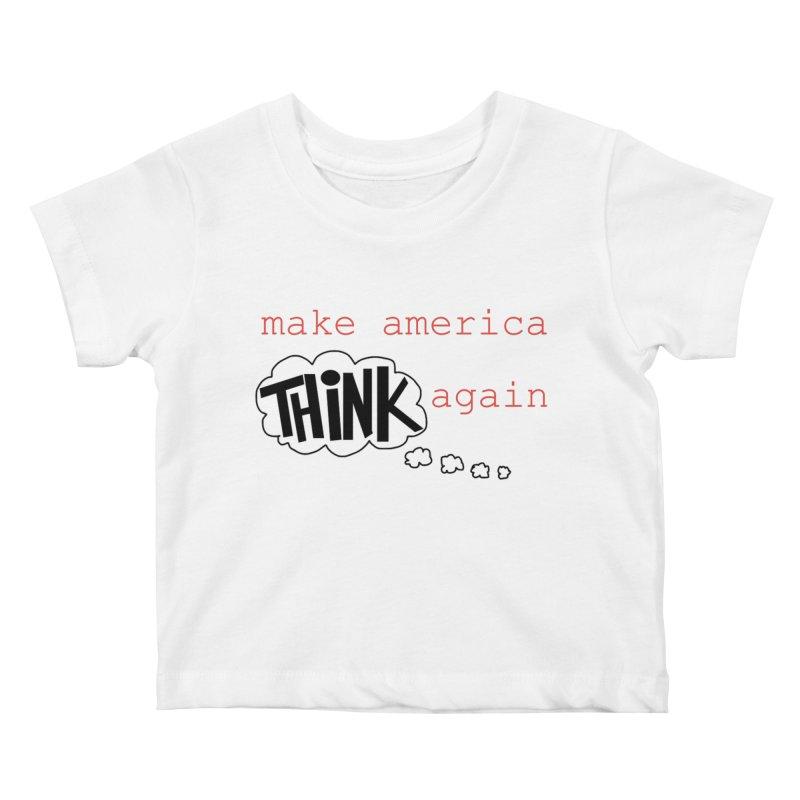 Make America Think Again Kids Baby T-Shirt by Sam Shain's Artist Shop