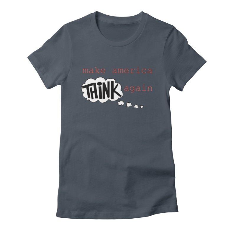 Make America Think Again Women's T-Shirt by Sam Shain's Artist Shop