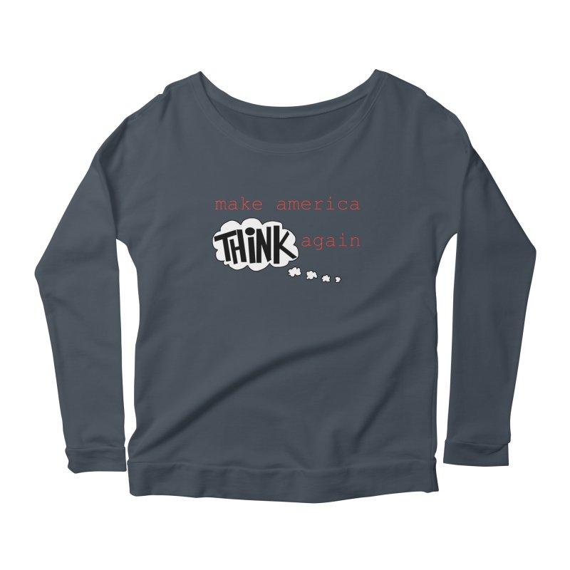 Make America Think Again Women's Scoop Neck Longsleeve T-Shirt by Sam Shain's Artist Shop