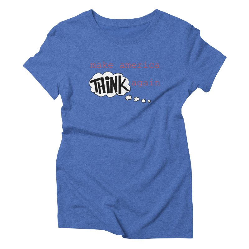 Make America Think Again Women's Triblend T-Shirt by Sam Shain's Artist Shop