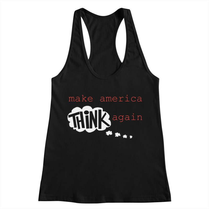 Make America Think Again Women's Racerback Tank by Sam Shain's Artist Shop
