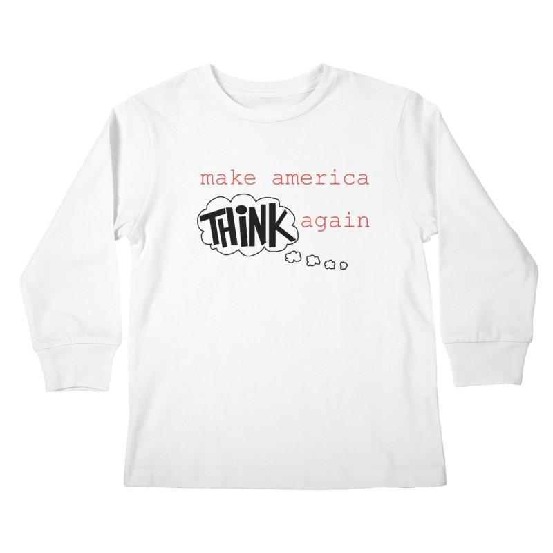 Make America Think Again Kids Longsleeve T-Shirt by Sam Shain's Artist Shop