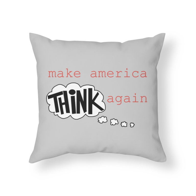 Make America Think Again Home Throw Pillow by Sam Shain's Artist Shop