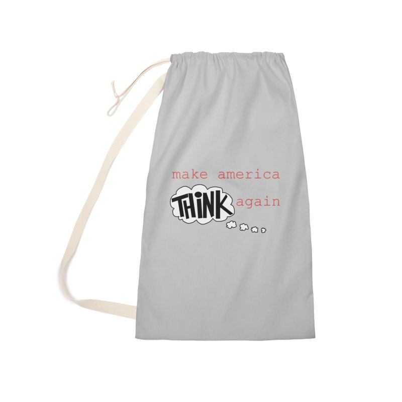 Make America Think Again Accessories Laundry Bag Bag by Sam Shain's Artist Shop