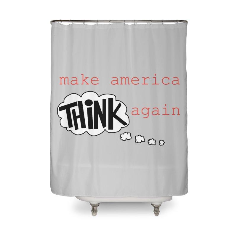 Make America Think Again Home Shower Curtain by Sam Shain's Artist Shop
