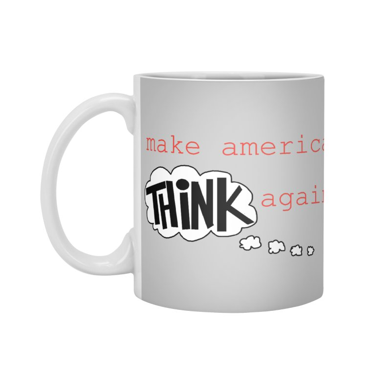 Make America Think Again Accessories Standard Mug by Sam Shain's Artist Shop