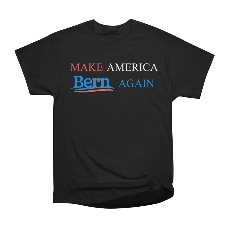 Make America Bern Again Men's T-Shirt by Sam Shain's Artist Shop