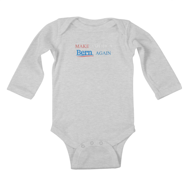 Make America Bern Again Kids Baby Longsleeve Bodysuit by Sam Shain's Artist Shop
