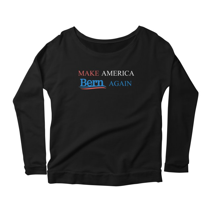 Make America Bern Again Women's Scoop Neck Longsleeve T-Shirt by Sam Shain's Artist Shop