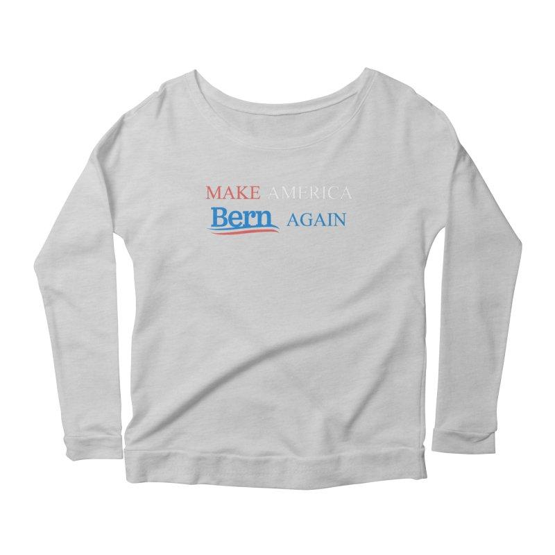 Make America Bern Again Women's Scoop Neck Longsleeve T-Shirt by Sam Shain's Artist Shop